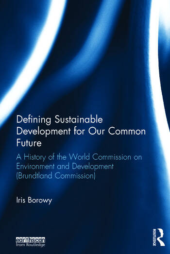 Defining Sustainable Development for Our Common Future A History of the World Commission on Environment and Development (Brundtland Commission) book cover