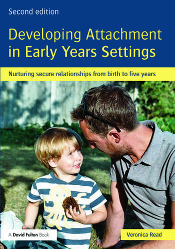 Developing Attachment in Early Years Settings Nurturing secure relationships from birth to five years book cover