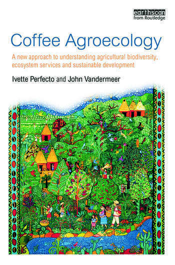 Coffee Agroecology A New Approach to Understanding Agricultural Biodiversity, Ecosystem Services and Sustainable Development book cover