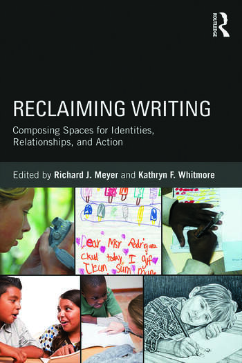 Reclaiming Writing Composing Spaces for Identities, Relationships, and Actions book cover