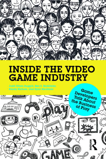 Inside the Video Game Industry Game Developers Talk About the Business of Play book cover