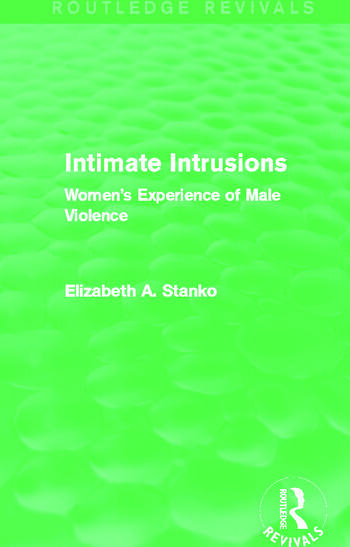 Intimate Intrusions (Routledge Revivals) Women's Experience of Male Violence book cover