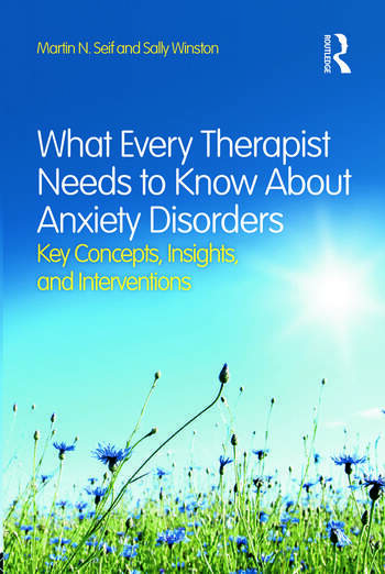 What Every Therapist Needs to Know About Anxiety Disorders Key Concepts, Insights, and Interventions book cover