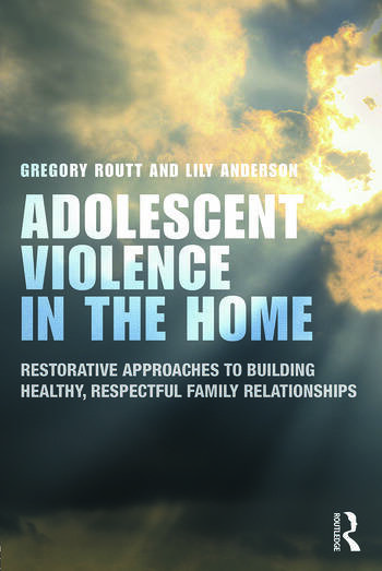 Adolescent Violence in the Home Restorative Approaches to Building Healthy, Respectful Family Relationships book cover