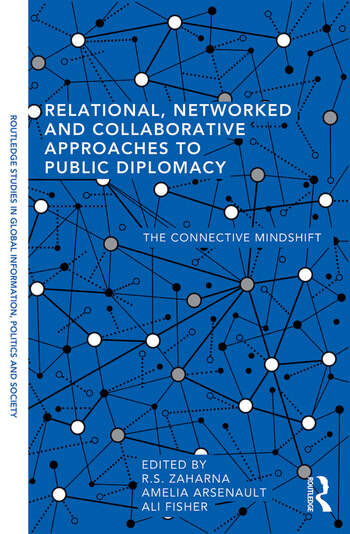 Relational, Networked and Collaborative Approaches to Public Diplomacy The Connective Mindshift book cover