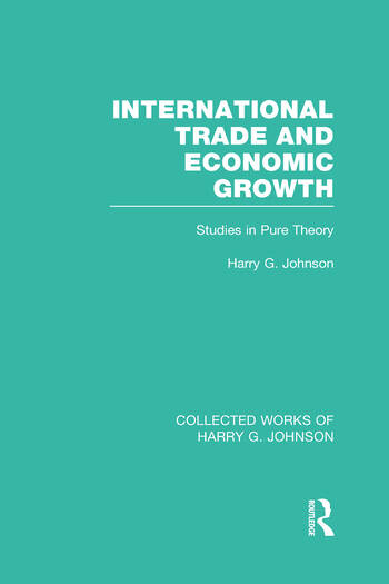 International Trade and Economic Growth (Collected Works of Harry Johnson) Studies in Pure Theory book cover