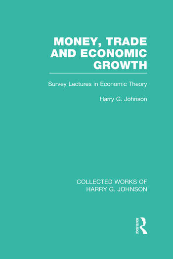 Money, Trade and Economic Growth (Collected Works of Harry Johnson) Survey Lectures in Economic Theory book cover