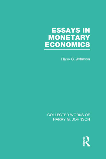 Essays In Monetary Economics Collected Works Of Harry Johnson  Essays In Monetary Economics Collected Works Of Harry Johnson