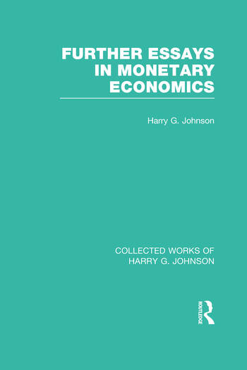 Further Essays in Monetary Economics (Collected Works of Harry Johnson) book cover