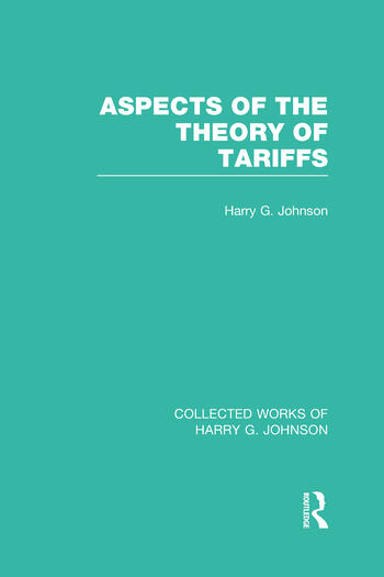 aspects of the theory of tariffs collected works of harry johnson johnson harry