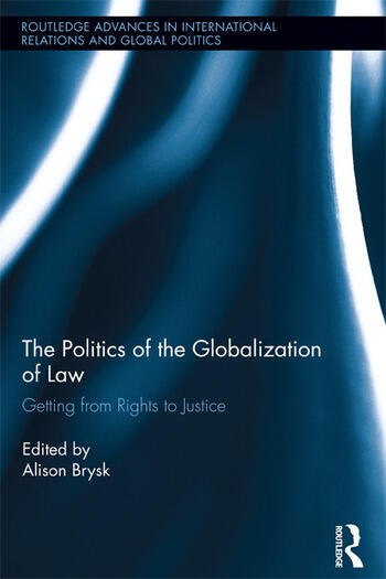 The Politics of the Globalization of Law Getting from Rights to Justice book cover