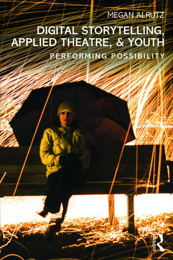 Digital Storytelling, Applied Theatre, & Youth Performing Possibility book cover