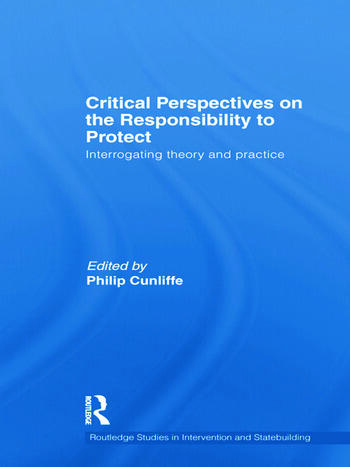 Critical Perspectives on the Responsibility to Protect Interrogating Theory and Practice book cover