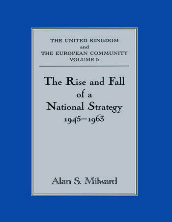 The Rise and Fall of a National Strategy The UK and The European Community: Volume 1 book cover