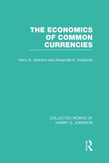 The Economics of Common Currencies (Collected Works of Harry Johnson) Proceedings of the Madrid Conference on Optimum Currency Areas book cover