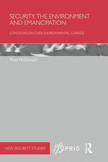 Security, the Environment and Emancipation Contestation over Environmental Change book cover