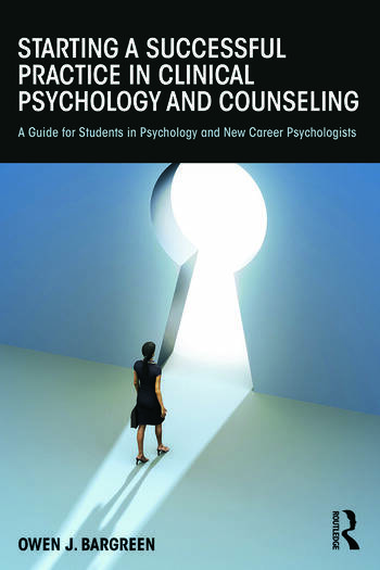 Starting a Successful Practice in Clinical Psychology and Counseling A Guide for Students in Psychology and New Career Psychologists book cover