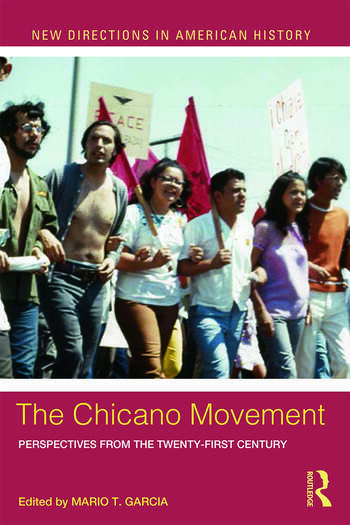 The Chicano Movement Perspectives from the Twenty-First Century book cover