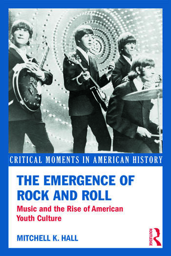 The Emergence of Rock and Roll Music and the Rise of American Youth Culture book cover