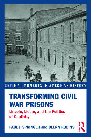 Transforming Civil War Prisons Lincoln, Lieber, and the Politics of Captivity book cover