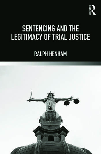 Sentencing and the Legitimacy of Trial Justice book cover