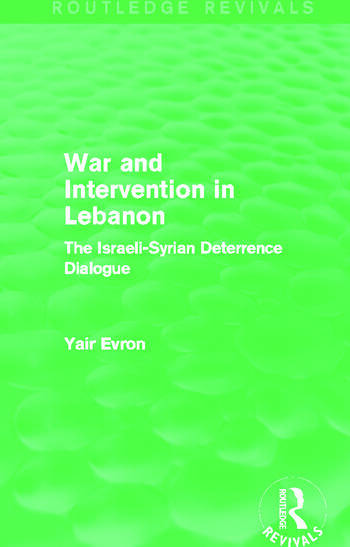 War and Intervention in Lebanon (Routledge Revivals) The Israeli-Syrian Deterrence Dialogue book cover