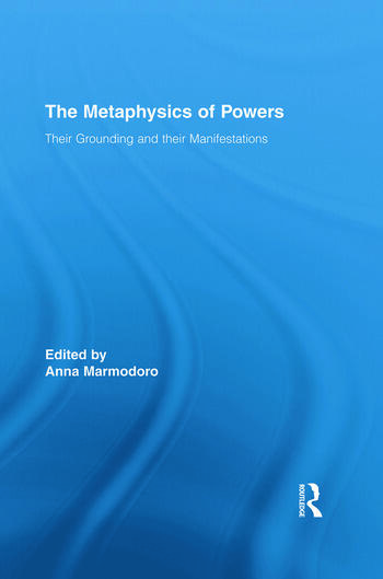 The Metaphysics of Powers Their Grounding and their Manifestations book cover