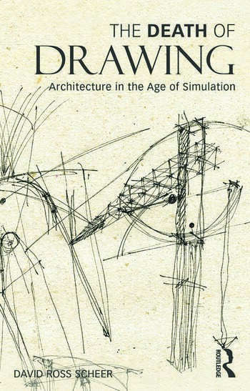 The Death of Drawing Architecture in the Age of Simulation book cover
