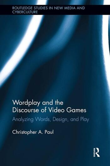 Wordplay and the Discourse of Video Games Analyzing Words, Design, and Play book cover