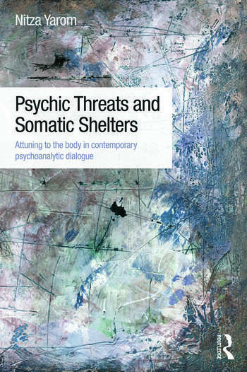 Psychic Threats and Somatic Shelters Attuning to the body in contemporary psychoanalytic dialogue book cover