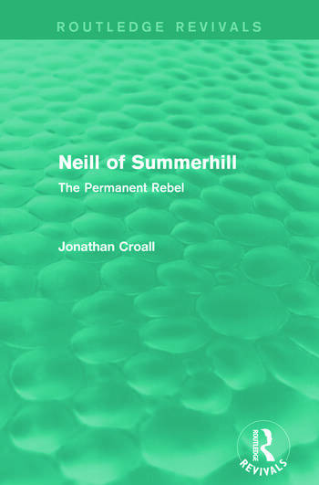 Neill of Summerhill (Routledge Revivals) The Permanent Rebel book cover
