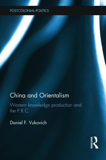 China and Orientalism Western Knowledge Production and the PRC book cover