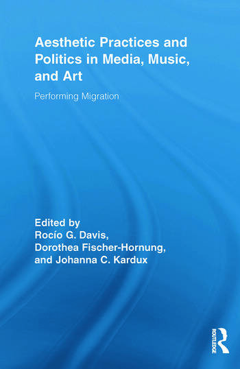 Aesthetic Practices and Politics in Media, Music, and Art Performing Migration book cover