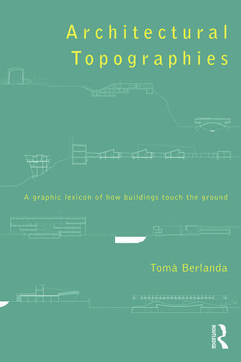 Architectural Topographies A Graphic Lexicon of How Buildings Touch the Ground book cover