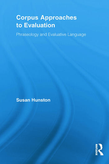 Corpus Approaches to Evaluation Phraseology and Evaluative Language book cover
