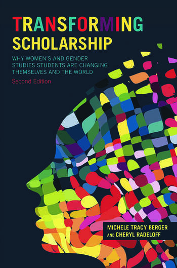 Transforming Scholarship Why Women's and Gender Studies Students Are Changing Themselves and the World book cover