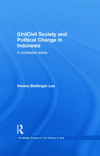 (Un) Civil Society and Political Change in Indonesia A Contested Arena book cover