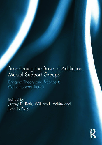 Broadening the Base of Addiction Mutual Support Groups Bringing Theory and Science to Contemporary Trends book cover