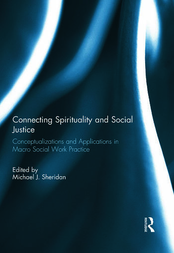Connecting Spirituality and Social Justice Conceptualizations and Applications in Macro Social Work Practice book cover
