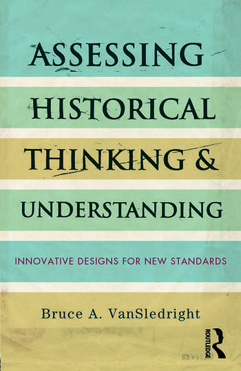Assessing Historical Thinking and Understanding Innovative Designs for New Standards book cover