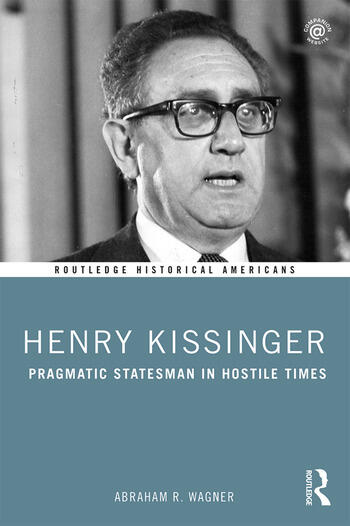 Henry Kissinger Pragmatic Statesman in Hostile Times book cover