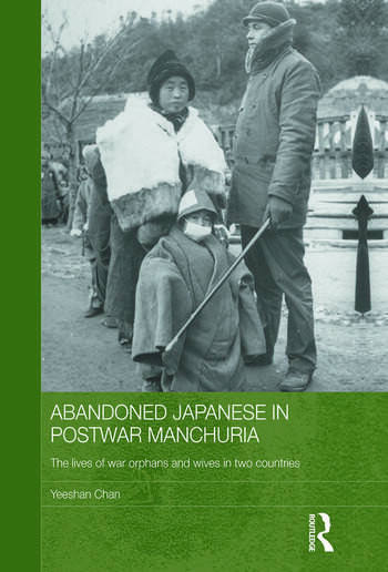 Abandoned Japanese in Postwar Manchuria The Lives of War Orphans and Wives in Two Countries book cover