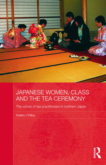 Japanese Women, Class and the Tea Ceremony The voices of tea practitioners in northern Japan book cover