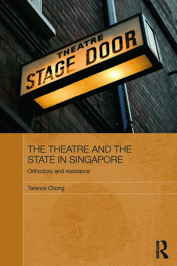 The Theatre and the State in Singapore Orthodoxy and Resistance book cover