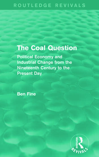 The Coal Question (Routledge Revivals) Political Economy and Industrial Change from the Nineteenth Century to the Present Day book cover