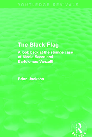 The Black Flag (Routledge Revivals) A look back at the strange case of Nicola Sacco and Bartolomeo Vanzetti book cover