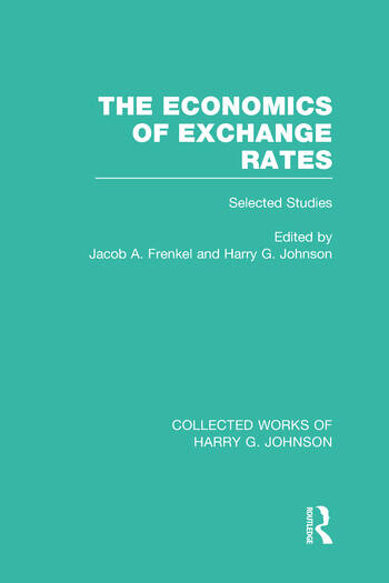 The Economics of Exchange Rates (Collected Works of Harry Johnson) Selected Studies book cover