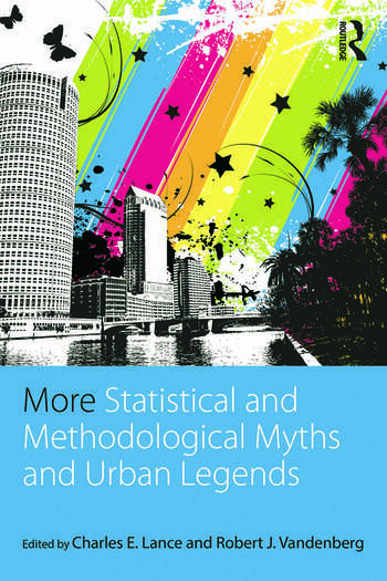 More Statistical and Methodological Myths and Urban Legends Doctrine, Verity and Fable in Organizational and Social Sciences book cover