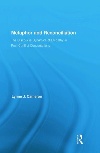 Metaphor and Reconciliation The Discourse Dynamics of Empathy in Post-Conflict Conversations book cover