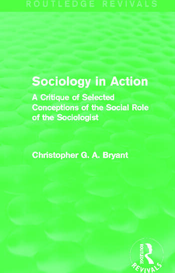 Sociology in Action (Routledge Revivals) A Critique of Selected Conceptions of the Social Role of the Sociologist book cover